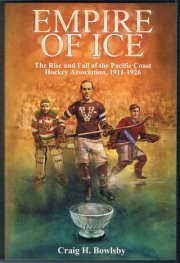 Empire  of Ice: The Rise and Fall of the Pacific Hockey Association, 1911-1926